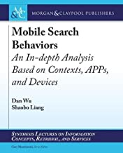Mobile Search Behaviors: An In-depth Analysis Based on Contexts, APPs, and Devices (Synthesis Lectures on Information Concepts, Retrieval, and S)