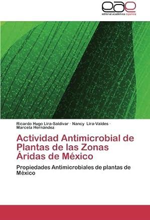 Actividad Antimicrobial de Plantas de las Zonas Áridas de México: Propiedades Antimicrobiales de plantas de México