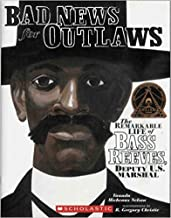 Bad News for Outlaws: Remarkable Life of Bass Reeves