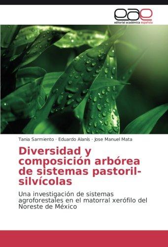 Diversidad y composición arbórea de sistemas pastoril-silvícolas: Una investigación de sistemas agroforestales en el matorral xerófilo del Noreste de México