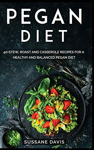 PEGAN DIET: 40+Stew, Roast and Casserole recipes for a healthy and balanced Pegan diet