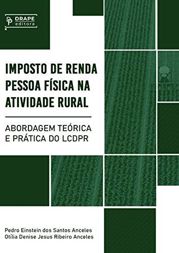 Imposto de Renda Pessoa Física na Atividade Rural: Abordagem Teórica e Prática do LCDPR