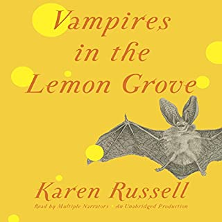 Vampires in the Lemon Grove     Stories              By:                                                                                                                                 Karen Russell                               Narrated by:                                                                                                                                 Arthur Morey,                                                                                        Joy Osmanski,                                                                                        Kaleo Griffith,                   and others                 Length: 9 hrs and 15 mins     202 ratings     Overall 3.8