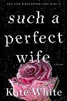 Such a Perfect Wife: A Novel (Bailey Weggins Mystery)
