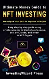 Ultimate Money Guide to NFT INVESTING Non-Fungible token (NFT) for Beginners and Beyond: Easy step b...
