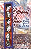 Petticoat Spies: Six Women Spies of the Civil War (Notable Americans)