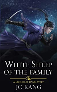 White Sheep of the Family: A Legends of Tivara Story (Scions of the Black Lotus Book 2)