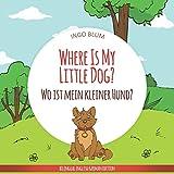 Where Is My Little Dog? - Wo ist mein kleiner Hund?: English German Bilingual Children's picture Book (Where...