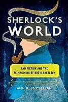 Sherlock's World: Fan Fiction and the Reimagining of BBC's Sherlock (Fandom & Culture)