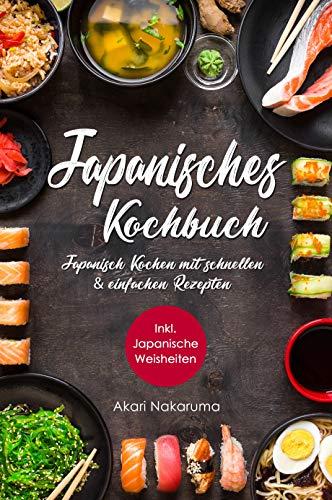 Japanisch Kochen: Japanisches Kochbuch mit schnellen & einfachen Rezepten | Entdecke die Einzigartigkeit japanischer Küche: Von traditioneller Dashi-Suppe über Nudelgerichte bis zu modernem Sushi