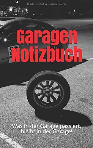Garagen Notizbuch: Was in der Garage passiert, bleibt in der Garage!