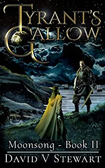 Tyrant's Gallow (Moonsong Book 2) by [David V. Stewart]