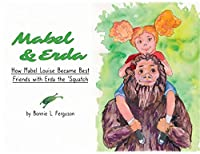 Mabel & Erda: How Mabel Louise Became Best Friends with Erda the 'Squatch