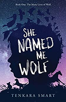 [Tenkara Smart]のShe Named Me Wolf: A story of survival, friendship & the power of imagination. (The Many Lives of Wolf Book 1) (English Edition)