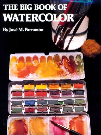 The Big Book of Watercolor Painting: The History, the Studio, the Materials the Techniques, the Subjects, the Theory and
