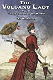 The Volcano Lady: Vol. 2 - To the Ending of the World (Volume 2)