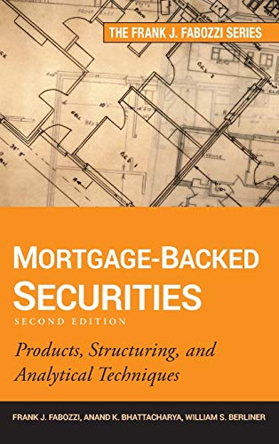 Compare Textbook Prices for Mortgage-Backed Securities: Products, Structuring, and Analytical Techniques 2 Edition ISBN 9781118004692 by Fabozzi, Frank J.,Bhattacharya, Anand K.,Berliner, William S.