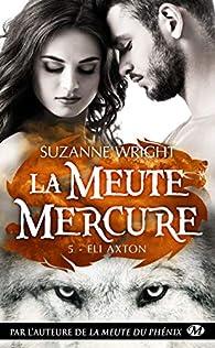 La meute mercure, tome 5 : Eli Axton par Suzanne Wright