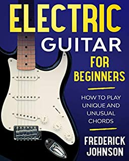 Electric Guitar For Beginners: How to Play Unique and Unusual Chords