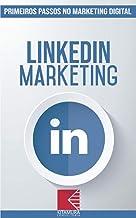 LinkedIn Marketing: Turbine E Transforme Seu Negócio Com Técnicas De Marketing Digital (Primeiros Passos no Marketing Digital Livro 5)