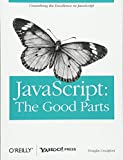 JavaScript: The Good Parts: Working with the Shallow Grain of JavaScript - Douglas Crockford