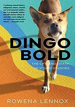 Dingo Bold: The Life and Death of K'gari Dingoes (Animal Publics) by [Rowena Lennox]