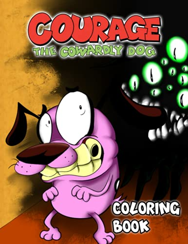 Courage The Cowardly Dog Coloring Book: 30+ Coloring Pages. An Adorable Coloring Book For Fans of All Ages With Courage The Cowardly Dog Designs To Color, Relax And Relieve Stress.