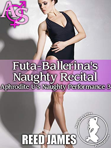 Futa-Ballerina's Naughty Recital (Aphrodite U's Naughty Performance 3) (English Edition)