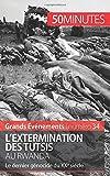 L'extermination des Tutsis au Rwanda - Le dernier génocide du XXe siècle