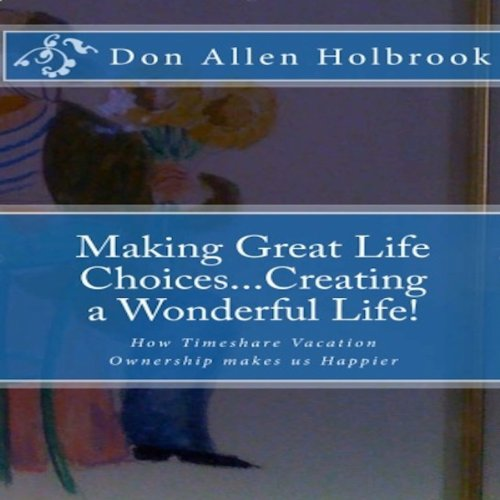 Making Great Life Choices... Creating a Wonderful Life!: The Value of Owning Timeshare as a Catalyst to Make Us Vacation