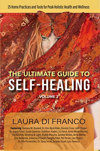 The Ultimate Guide to Self-Healing Volume 3: 25 Home Practices & Tools for Peak Holistic Health & Wellness