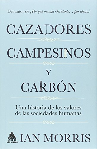 Cazadores, campesinos y carbón: Una historia de los valores de las sociedades humanas (Ático Historia)