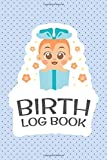 Birth Log Book: Pregnancy & Childbirth Forms, Recordkeeping & Baby Handling / Motherhood Baby's Birth Record For Midwife's Recording / Baby Health And ... For Nurse And Midwives / Birth Of Baby Record