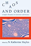 Chaos and Order: Complex Dynamics in Literature and Science (New Practices of Inquiry) - N. Katherine Hayles