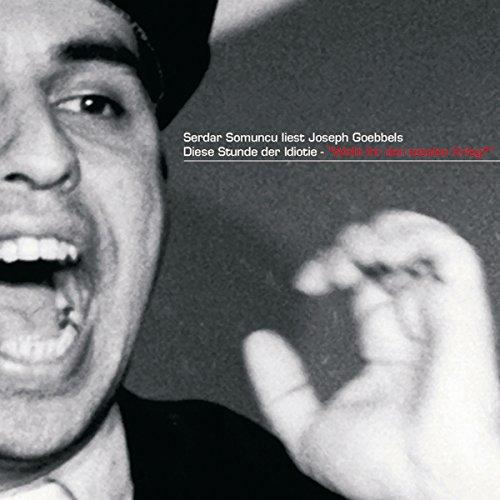 """Serdar Somuncu liest Joseph Goebbels """"Diese Stunde der Idiotie - Wollt ihr den totalen Krieg?"""" Titelbild"""