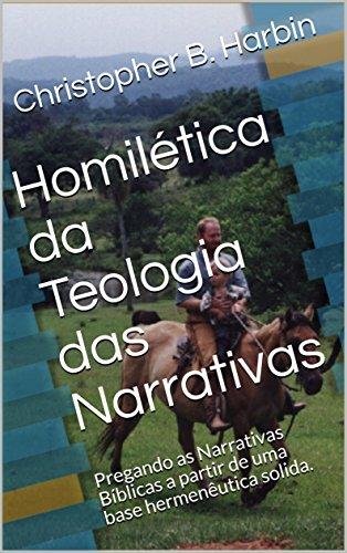 Homilética da Teologia das Narrativas: Pregando as Narrativas Bíblicas a partir de uma base hermenêutica solida.
