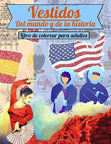 Vestidos del mundo y de la historia. Libro de colorear para adultos:...