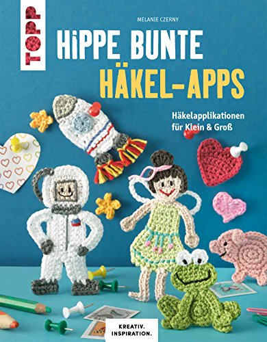 Hippe bunte Häkel-Apps: Häkelapplikationen für Klein & Groß (KREATIV.INSPIRATION.)