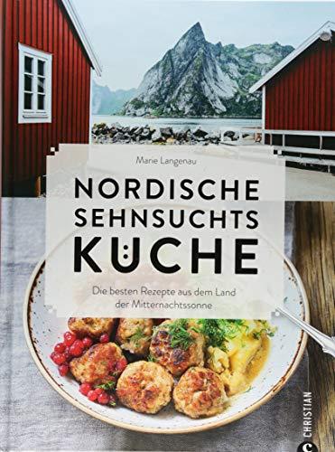 Kochbuch: Nordische Sehnsuchtsküche. Die besten Rezepte aus dem Land der Mitternachtssonne. Mit 100 Rezepten aus Skandinavien.