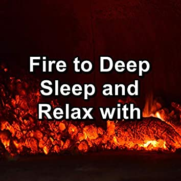 Fire to Deep Sleep and Relax with
