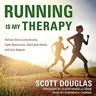 Running is My Therapy     Relieve Stress and Anxiety, Fight Depression, Ditch Bad Habits, and Live Happier              By:                                                                                                                                 Scott Douglas,                                                                                        Alison Mariella Désir                               Narrated by:                                                                                                                                 Stephen R. Thorne                      Length: 6 hrs and 52 mins     72 ratings     Overall 4.4