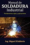 Manual de soldadura industrial: Fundamentos, tipos y aplicaciones (Spanish Edition)