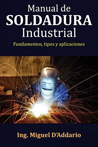 Manual de soldadura industrial: Fundamentos, tipos y aplicac