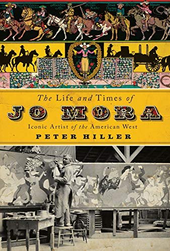 Compare Textbook Prices for The Life and Times of Jo Mora: Iconic Artist of the American West  ISBN 9781423657354 by Hiller, Peter