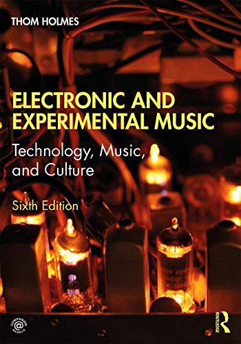 Holmes, T: Electronic and Experimental Music: Technology, Music, and Culture