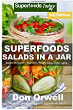 Superfoods Salads In A Jar: Over 60 Quick & Easy Gluten Free Low Cholesterol Whole Foods Recipes full of Antioxidants & Phytochemicals (Volume 3)