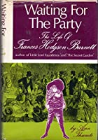 Waiting for the Party: Life of Frances Hodgson Burnett, 1849-1924