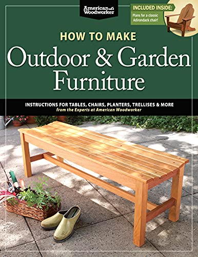 How to Make Outdoor & Garden Furniture: Instructions for Tables, Chairs, Planters, Trellises & More from the Experts at American Woodworker (Fox Chapel Publishing) 22 Decorative Step-by-Step Projects