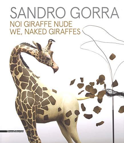 Sandro Gorra. Noi giraffe nude. Catalogo della mostra (Milano, 04 ottobre-10 novembre 2018). Ediz. italiana e inglese (Arte)
