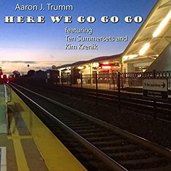 Here We Go Go Go (feat. Kim Krenik & Ten Summersets)
